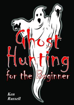 Ghost Hunting for the Beginner - Ken Russell