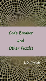 Code Breaker and Other Puzzles - L.D. Crowie