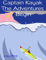 Captain Kayak, the Adventures Begin - Lou Pizzi
