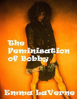 Crossdressing Tales : The Feminization of Bobby - Emma LaVerne
