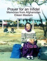 Prayer for an Infidel : Memories from Afghanistan - Eileen Masters