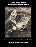 Little Mary Hagan 'Nightingale of the North' - Patricia Kirby