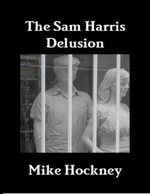 The Sam Harris Delusion - Mike Hockney