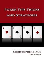 Poker Tips Tricks and Strategies : Poker Tips Texas Holdem, Texas Holdem Strategy - Christopher Haug