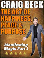 The Art of Happiness, Peace & Purpose : Manifesting Magic Part 1 - Mr Craig Beck