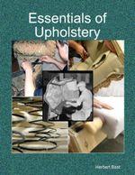 Essentials of Upholstery - Herbert Bast