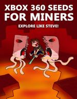 Xbox 360 Seeds for Miners - Explore Like Steve! : (An Unofficial Minecraft Book) - Crafty Publishing
