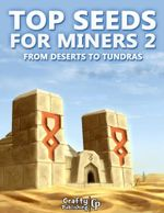 Top Seeds for Miners 2 - From Deserts to Tundras : (An Unofficial Minecraft Book) - Crafty Publishing