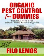 Organic Pest Control for Dummies : Naturally Keep Your Garden, Home & Food Bug Free - Filo Lemos
