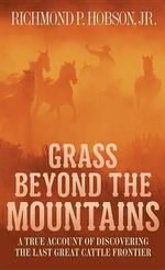 Grass Beyond the Mountains : Discovering the Last Great Cattle Frontier - Richmond P Hobson, Jr