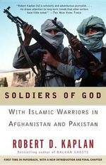 Soldiers of God : With Islamic Warriors in Afghanistan and Pakistan - Robert D. Kaplan