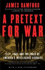 A Pretext for War : 9/11, Iraq, and the Abuse of America's Intelligence Agencies - James Bamford