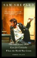 Late Henry Moss, Etc. : Three Plays - Sam Shepard