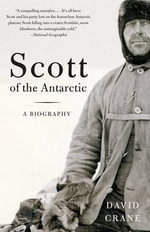 Scott of the Antarctic : A Life of Courage and Tragedy - David Crane