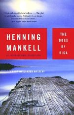 The Dogs of Riga : Kurt Wallander Series : Book 2 - Henning Mankell