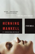 Firewall : Kurt Wallander Series : Book 8 - Henning Mankell