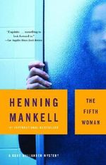 The Fifth Woman : Kurt Wallander Series : Book 6 - Henning Mankell