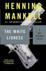 The White Lioness : Kurt Wallander Series : Book 3 - Henning Mankell