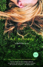Indelible Acts : Stories - A L Kennedy