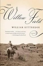 The Willow Field : A Novel - William Kittredge