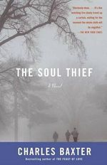 The Soul Thief : Essays on Fiction - Charles Baxter