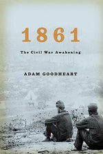 1861 : The Civil War Awakening - Adam Goodheart