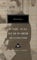The Plague, the Fall, Exile and the Kingdom, and Selected Essays - Albert Camus