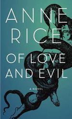 Of Love and Evil : The Songs of the Seraphim - Anne Rice