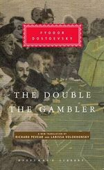 The Double and the Gambler : A Novel in Six Parts with Epilogue - Fyodor Dostoyevsky