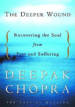 The Deeper Wound : Recovering the Soul from Fear and Suffering - Chopra