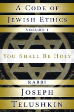 Code of Jewish Ethics : You Shall be Holy v. 1 - Joseph Telushkin