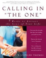 Calling in 'The One' : 7 Weeks to Attract the Love of Your Life - Katherine Woodward Thomas