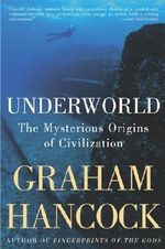 Underworld : The Mysterious Origins of Civilization - Graham Hancock