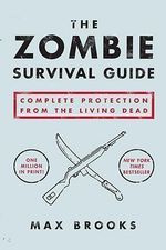 The Zombie Survival Guide :  Complete Protection from the Living Dead -  Brooks Max