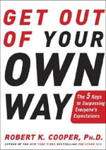 Get Out of Your Own Way : The 5 Keys to Surpassing Everyone's Expectations - Dr Robert K Cooper