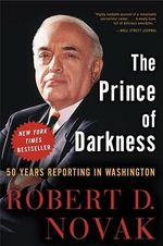 The Prince of Darkness : 50 Years Reporting in Washington - Robert D Novak