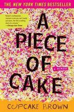 A Piece of Cake : A Memoir - Cupcake Brown