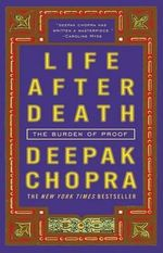 Life After Death : The Burden of Proof - Dr Deepak Chopra