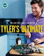 Tyler's Ultimate : Brilliant Simple Food to Make Any Time - Tyler Florence