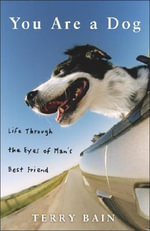 You are a Dog : Life Through the Eyes of Man's Best Friend - Terry Bain