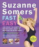 Suzanne Somers' Fast & Easy : Lose Weight the Somersize Way with Quick, Delicious Meals for the Entire Family! - Suzanne Somers