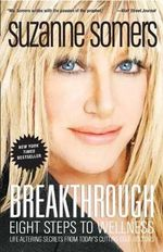 Breakthrough :  Eight Steps to Wellness; Life-Altering Secrets from Today's Cutting-Edge Doctors - Suzanne Somers