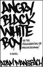 Angry Black White Boy : or, The Miscegenation of Macon Detornay - Adam Mansbach