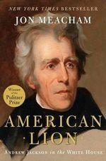 American Lion : Andrew Jackson in the White House - Jon Meacham