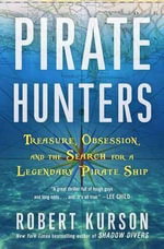 Pirate Hunters : The Search for the Lost Treasure Ship of a Great Buccaneer - Robert Kurson