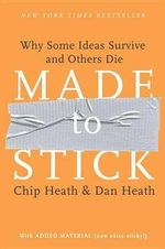 Made to Stick : Why Some Ideas Survive and Others Die - Chip Heath