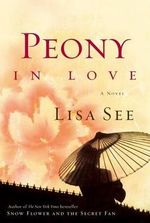 Peony in Love : A Novel - Lisa See