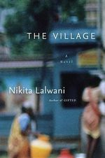 The Village : A Novel - Nikita Lalwani