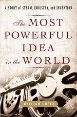 The Most Powerful Idea in the World : A Story of Steam, Industry, and Invention - William Rosen
