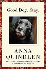 Good Dog. Stay. - Anna Quindlen